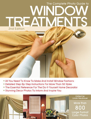 The Complete Photo Guide to Window Treatments by Linda Neubauer