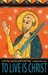 To Live is Christ: A 40-Day Journey with Saint Paul