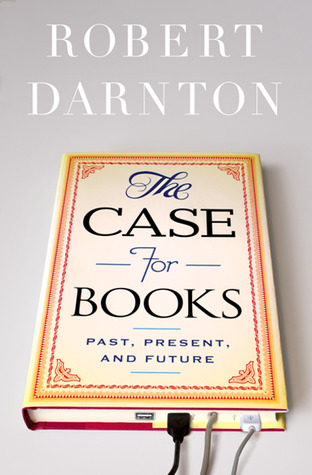 The Case for Books by Robert Darnton