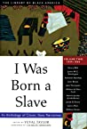 I Was Born a Slave: An Anthology of Classic Slave Narratives: 1849-1866