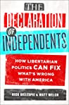 The Declaration of Independents: How Libertarian Politics Can Fix What's Wrong with America