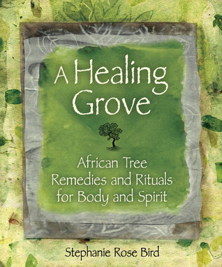 A-Healing-Grove-African-Tree-Remedies-and-Rituals-for-the-Body-and-Spirit