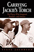 Carrying Jackie's Torch: The Players Who Integrated Baseball—And America