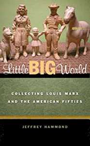 Little Big World: Collecting Louis Marx and the American Fifties