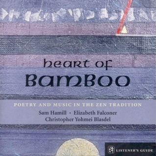 Heart of Bamboo: Poetry & Music in the Zen Traditi: A Listener's Guide to the Poetry of Sam Hamill