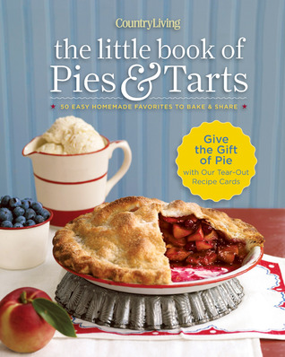 Country Living The Little Book of Pies  Tarts: 50 Easy Homemade Favorites to Bake  Share