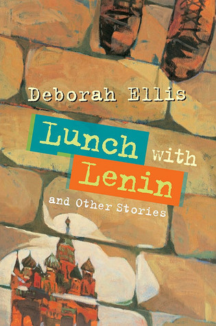 Lunch with Lenin and Other Stories by Deborah Ellis