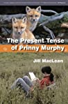 The Present Tense of Prinny Murphy by Jill MacLean