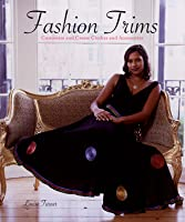 Fashion Trims: Customize and Create Clothes and Accessories