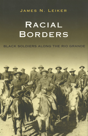 Racial Borders-Black Soldiers Along the Rio Grande by James N