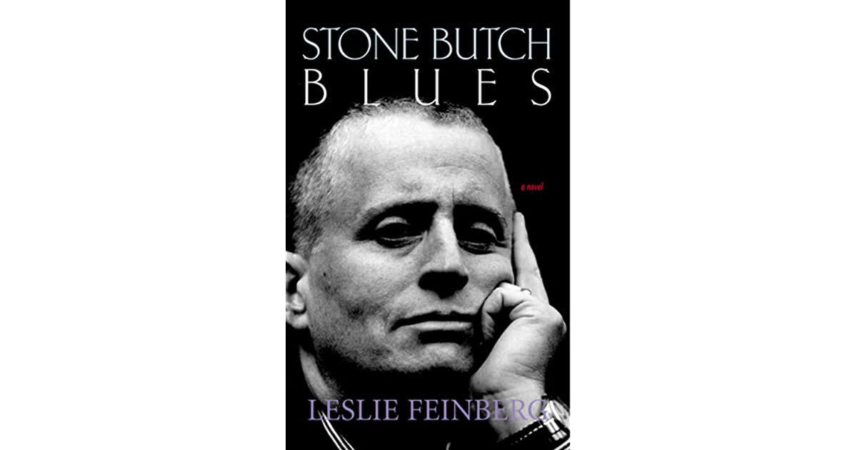 stone butch blues The author of stone butch blues , one of the only depictions of masculine lesbian life to cross over into mainstream popularity, succumbed to lyme disease on november 15.