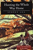 Hunting the Whole Way Home: Essays and Poems
