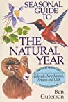 Seasonal Guide to the Natural Year: A Month by Month Guide to Natural Events Colorado, New Mexico, Arizona and Ftah (Seasonal Guide to the Natural Year)