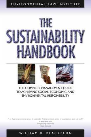 The Sustainability Handbook: The Complete Management Guide to Achieving Social, Economic, and Environmental Responsibility