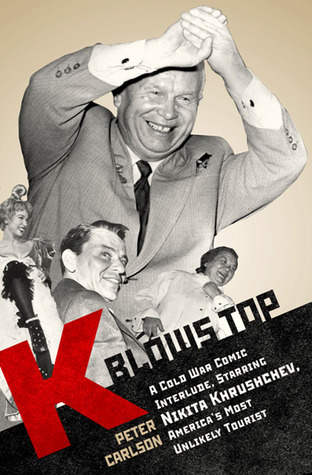 K Blows Top A Cold War Comic Interlude, Starring Nikita Khrushchev, America's Most Unlikely Tourist