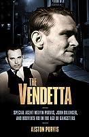 The Vendetta: FBI Hero Alston Purvis's War Against Crime, and J. Edgar Hoover's War Against Him