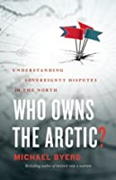 Who Owns the Arctic?: Understanding Sovereignty Disputes in the NorthUnderstanding Sovereignty and International Law in the North