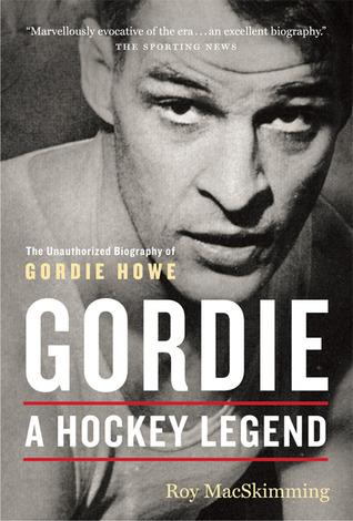 Gordie: A Hockey Legend: An Unauthorized Biography of Gordie Howe