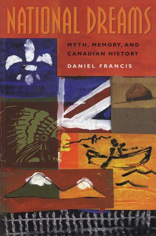 National Dreams: Myth, Memory, and Canadian History