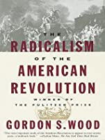 The Radicalism of the American Revolution Analysis
