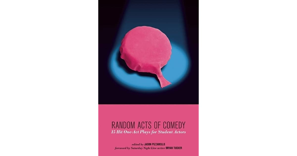 Random Acts of Comedy: 15 Hit One-Act Plays for Student Actors by