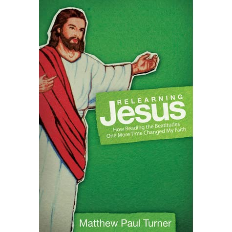 Relearning Jesus How Reading The Beatitudes One More Time Changed My Faith By Matthew Paul Turner
