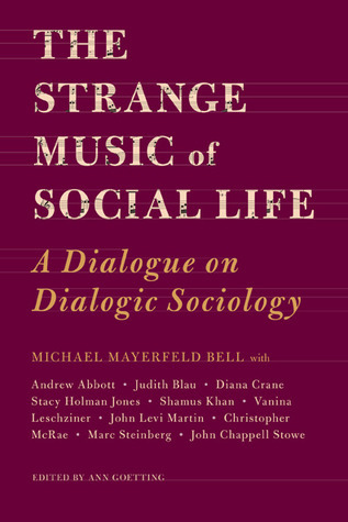 The Strange Music of Social Life: A Dialogue on Dialogic Sociology Michael   Bell
