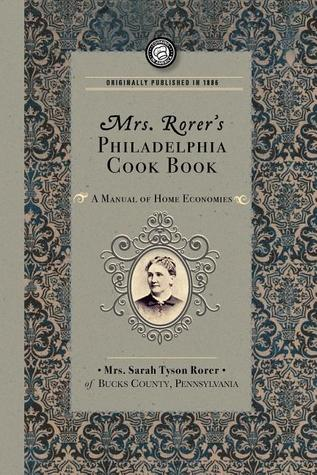 Mrs. Rorer's Philadelphia Cook Book: a Manual of Home Economies: A Manual of Home Economies