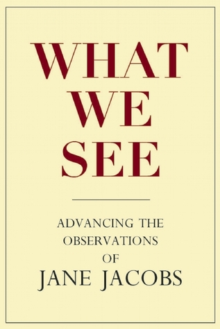 What We See: Advancing the Observations of Jane Jacobs