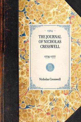 The Journal of Nicholas Cresswell, 1774-1777 by Nicholas Cresswell