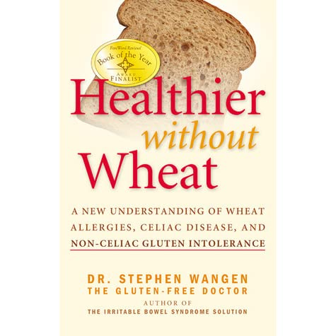 Healthier Without Wheat: A New Understanding of Wheat ...