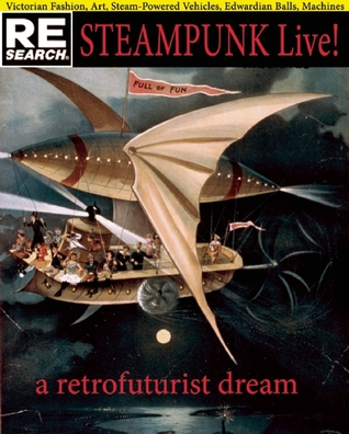 SteamPunk Live!: A Retro-Futurist Dream: Fashion, Art, Vehicles, Edwardian Balls