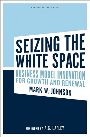 Seizing the White Space: Growth and Renewal Through Business Model Innovation