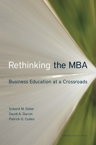 Rethinking the MBA: Business Education at a Crossroads
