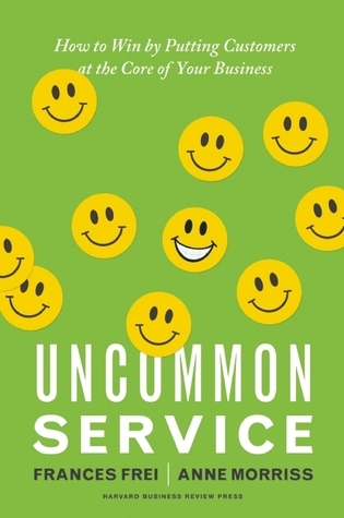 Uncommon Service How to Win by Putting Customers at the Core of Your Business