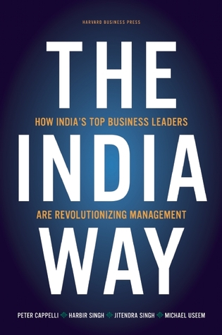 The India Way How India S Top Business Leaders Are Revolutionizing Management By Peter Cappelli