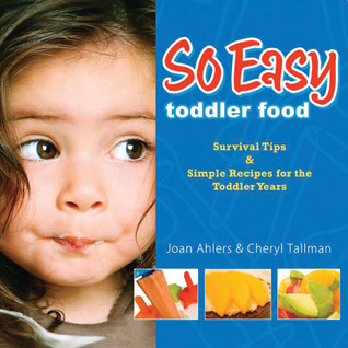 So Easy Toddler Food  Survival Tips & Simple Receipes for the Toddler Years (2010, Fresh Baby LLC)