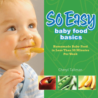 So Easy Baby Food Basics  Homemade Baby Food in Less Than 30 Minutes Per Week (2010, Fresh Baby LLC)
