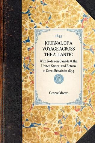 Journal of a Voyage Across the Atlantic : with Notes on Canada & the United States, and Return to Great Britain in 1844: With Notes on Canada & the United States, and Return to Great Britain in 1844