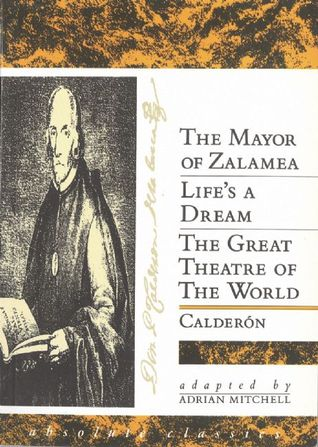 The Mayor of Zalamea / Life's a Dream / The Great Theatre