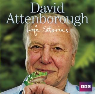 David Attenborough Life Stories by David Attenborough