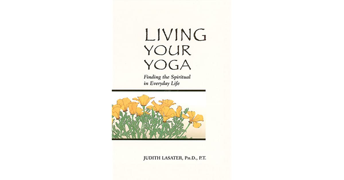 Living Your Yoga Finding The Spiritual In Everyday Life By Judith