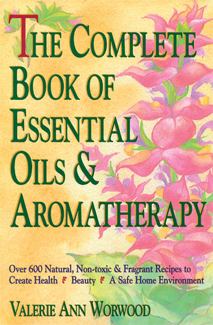 The Complete Book of Essential Oils and Aromatherapy by