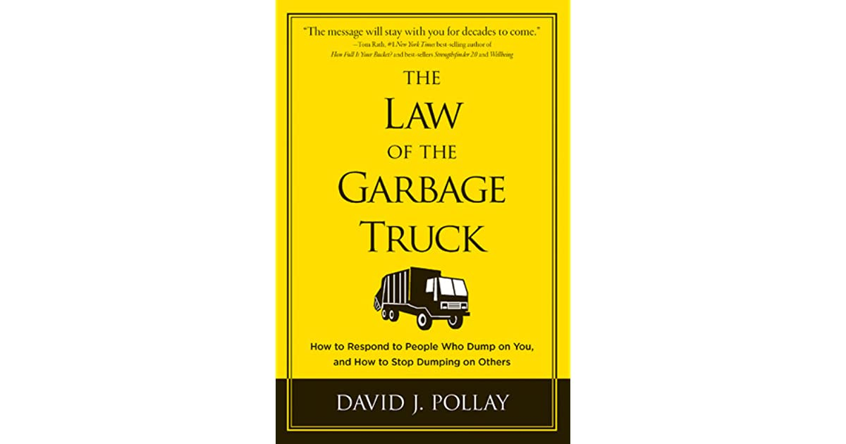 The Law of the Garbage Truck: How to Respond to People Who