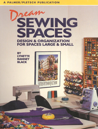 Dream Sewing Spaces: Design & Organization for Spaces Large and Small