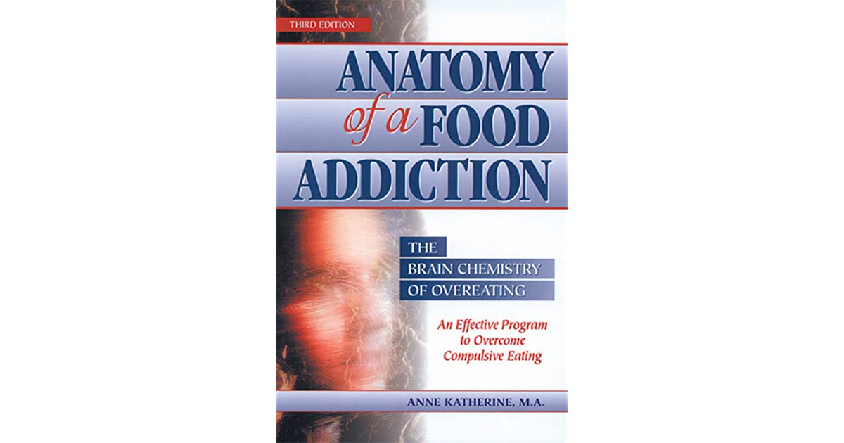 Anatomy of a Food Addiction: The Brain Chemistry of Overeating: An ...