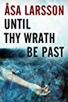 Until Thy Wrath be Past (Rebecka Martinsson, #4)