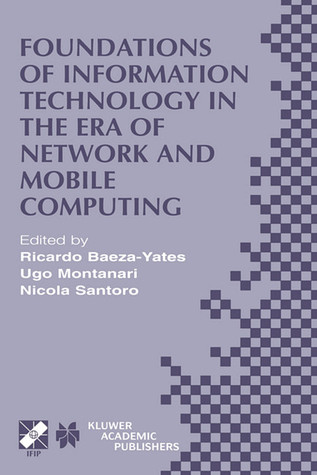 Foundations of Information Technology in the Era of Network and Mobile Computing: Ifip 17th World Computer Congress -- Tc1 Stream / 2nd Ifip International Conference on Theoretical Computer Science (Tcs 2002) August 25-30, 2002, Montr�al, Qu�bec, Canada