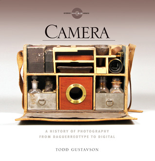 Camera: A History of Photography from Daguerreotype to