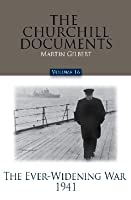 The Churchill Documents, Volume 16: The Ever-Widening War, 1941